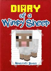Minecraft: Diary of a Wimpy Sheep: (An Unofficial Minecraft Book)