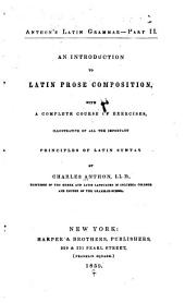 An Introduction to Latin Prose Composition: With a Complete Course of Exercises, Illustrative of All the Important Principles of Latin Syntax, Part 2