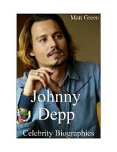 Celebrity Biographies - The Amazing Life Of Johnny Depp - Famous Actors