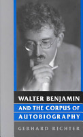 Walter Benjamin and the Corpus of Autobiography PDF