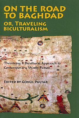 On the Road to Baghdad  Or  Traveling Biculturalism PDF