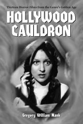 Hollywood Cauldron: Thirteen Horror Films from the Genre's Golden Age
