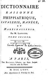 Dictionnaire raisonné d'hippiatrique, cavalerie, manége et maréchallerie: Volume2