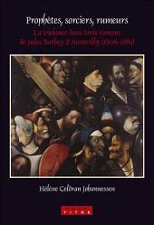 Prophètes, sorciers, rumeurs: la violence dans trois romans de Jules Barbey d'Aurevilly (1808-1889)