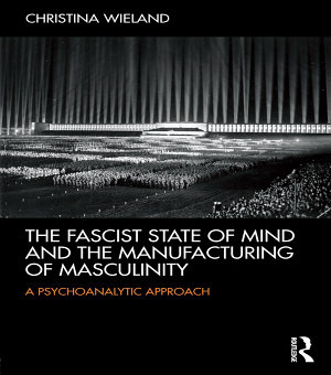 The Fascist State of Mind and the Manufacturing of Masculinity PDF