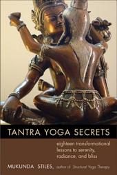 Tantra Yoga Secrets: Eighteen Transformational Lessons to Serenity, Radiance, and Bliss