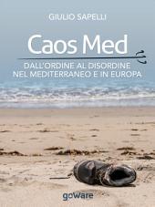 Caos Med. Dall'ordine al disordine nel Mediterraneo e in Europa