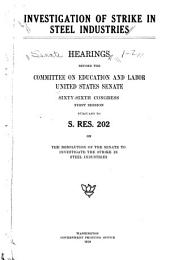 Investigation of Strike in Steel Industries: Hearings Before the Committee on Education and Labor, United States Senate, Sixty-Sixth Congress, First Session, Pursuant to S. Res. 202 on the Resolution of the Senate to Investigate the Strike in Steel Industries