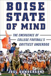 Boise State of Mind: The Emergence of College Football's Grittiest Underdog