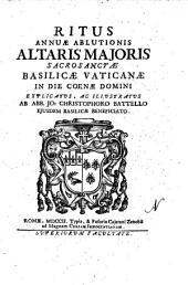 Ritus annuæ ablutionis altaris majoris sacrosanctæ basilicæ Vaticanæ in die coenæ Domini explicatus, ac illustratus ab abb. Io. Christophoro Battello ejusdem basilicæ beneficiato
