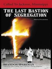 Called to Jackson, Mississippi: The Last Bastion of Segregation: A Historical Documentary