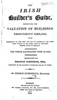 The Irish Builder s Guide  Exhibiting the Valuation of Buildings Throughout Ireland      The Whole Illustrated with Plates PDF
