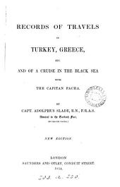 Records of travels in Turkey, Greece, &c. and of a cruise in the Black sea, with the capitan pasha, in the years 1829,1830, and 1831