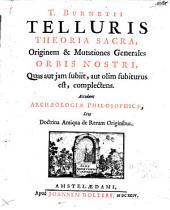 Th. Burnetii Telluris Theoria Sacra: Originem & Mutationes Generales Orbis Nostri, Quas aut iam subiit, autolim subiturus est, complectens