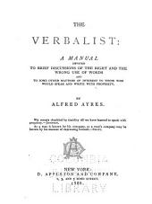 The Verbalist: A Manual Devoted to Brief Discussions of the Right and the Wrong Use of Words ...