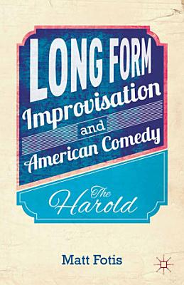Long Form Improvisation and American Comedy PDF