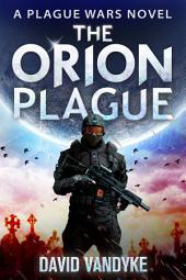 The Orion Plague: Plague Wars Book 8