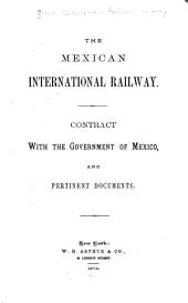 The Mexican International Railway: Contract with the Government of Mexico, and Pertinent Documents