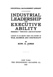 Industrial Leadership and Executive Ability ...: Lessons to be Drawn from the History of War, Science, and Statecraft