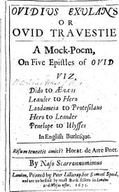 Ovidius Exulans; or, Ovid travestie. A mock-poem on five Epistles of Ovid: viz. Dido to Aneas, Leander to Hero, Laodameia to Protesilaus, Hero to Leander, Penelope to Ulysses. In English burlesque ... By Naso Scarronnomimus