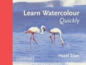 Learn Watercolour Quickly: Techniques and painting secrets for the absolute beginner