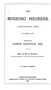 The Missing Heiress: A Melo Dramatic Opera, in Three Acts
