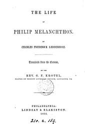 The life of Philip Melanchthon, tr. by G.F. Krotel