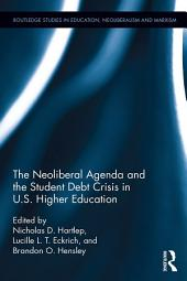 The Neoliberal Agenda and the Student Debt Crisis in U.S. Higher Education: Indebted Collegians of the Neoliberal American University