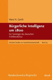 Bürgerliche Intelligenz um 1800: Zur Soziologie des deutschen Frühliberalismus
