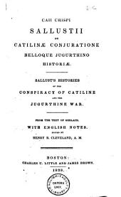 Caii Crispi Sallustii De Catilinae conjuratione Belloque Jugurthino historiae: Sallust's Histories of the conspiracy of Catiline and the Jugurthine war. From the text of Gerlach. With English notes