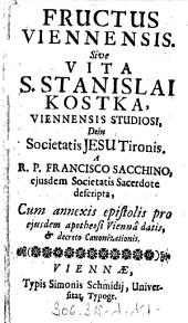 Fructus Viennensis sive vita S. Stanislai Kostka, Viennensis studiosi, dein Societatis Jesu Tironis