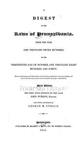 A Digest of the Laws of Pennsylvania: From the Year One Thousand Seven Hundred, to the Thirteenth Day of October, One Thousand Eight Hundred and Forty ...
