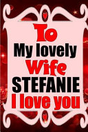 To My Lovely Wife Stefanie I Love You Book PDF