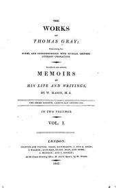 The Works of Thomas Gray; Containing His Poems, and Correspondence with Several Eminent Literary Characters: To which are Added Memoirs of His Life and Writing, Volume 1
