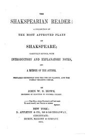 The Shakspearian Reader: A Collection of the Most Approved Plays of Shakspeare, Carefully Revised, with Introductory and Explanatory Notes, and a Memoir of the Author