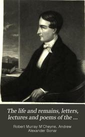 The Life and Remains, Letters, Lectures and Poems of the Rev. Robert Murray McCheyne: Minister of St. Peter's Church, Dundee