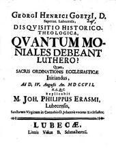 Georgii Henrici Goetzii ... ¬Disquisitio ¬hist. ¬theol. Quantum moniales debeant Luthero?