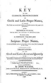 A Key to the Classical Pronunciation of Greek and Latin Proper Names ...: To which is Added, a Complete Vocabulary of Scripture Proper Names ... Concluding with Observations on the Greek and Latin Accent and Quantity ...