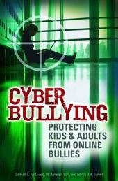 Cyber Bullying: Protecting Kids and Adults from Online Bullies: Protecting Kids and Adults from Online Bullies