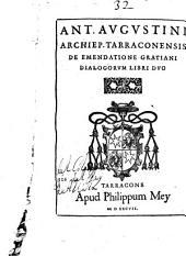 Ant. Augustini ... De emendatione Gratiani dialogorum libri duo