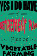 Yes I Do Have a Retirement Plan I Plan on Vegetable Farming Journal and Sketchbook