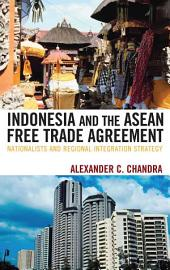 Indonesia and the ASEAN Free Trade Agreement: Nationalists and Regional Integration Strategy