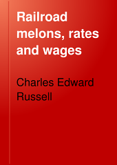 Railroad Melons, Rates and Wages: A Handbook of Railroad Information