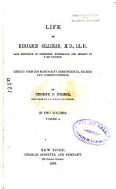 Life of Benjamin Silliman, M.D., LL.D., Late Professor of Chemistry, Mineralogy, and Geology in Yale College: Chiefly from His Manuscript Reminiscences, Diaries, and Correspondence, Volume 1