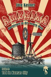 Tod in Kansas City: Folge 9 der großen Saga »Amerika – Abenteuer in der Neuen Welt«