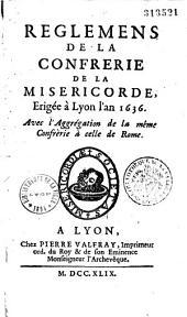 Reglemens de la confrerie de la Misericorde, érigée à Lyon l'an 1636. Avec l'Aggrégation de la même Confrèrie à celle de Rome