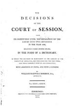 The Decisions of the Court of Session: From Its Institution Until the Separation of the Court Into Two Divisions in the Year 1808, Volumes 35-36
