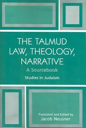 The Talmud: Law, Theology, Narrative : a Sourcebook