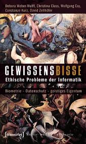 Gewissensbisse: Ethische Probleme der Informatik. Biometrie - Datenschutz - geistiges Eigentum