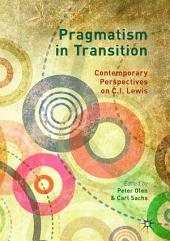 Pragmatism in Transition: Contemporary Perspectives on C.I. Lewis